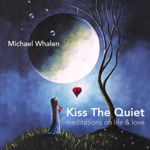 cover Art for Kiss The Quiet: meditations on life and love