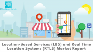 Location-Based Services (LBS) and Real Time Location Systems (RTLS) Market, Location-Based Services (LBS) and Real Time Location Systems (RTLS), Location-Based Services (LBS) and Real Time Location Systems (RTLS) Market analysis, Location-Based Services (