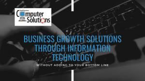 Business Growth Solutions Through Information Technology With No Added Bottom Line