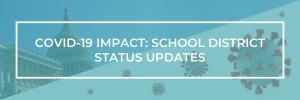 COVID-19 Impact: School Districts Status Updates