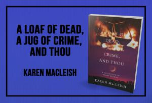 A Loaf of Dead, A Jug of Crime, and Thou