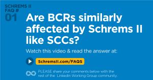 Schrems II Webinar FAQ 1 of 25:  Are BCRs similarly affected by Schrems II like SCCs?