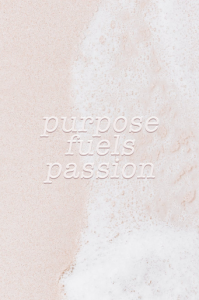 """quote """"purpose fuels passion"""" on background"""